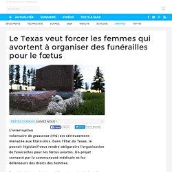 Le Texas veut forcer les femmes qui avortent à organiser des funérailles pour le fœtus