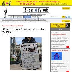 18 avril : journée mondiale contre TAFTA