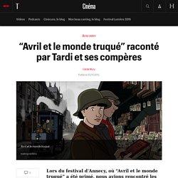 """Festival d'Annecy : Tardi et ses compères racontent la genèse d'""""Avril et le monde truqué"""""""
