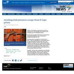 Awaiting trial prisoners escape from E Cape prison:Thursday 25 December 2014
