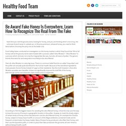 Be Aware Fake Honey Is Everywhere, Learn How To Recognize The Real From The Fake