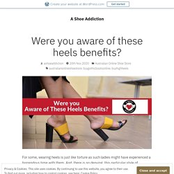 Were you aware of these heels benefits? – A Shoe Addiction