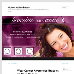 Wear Cancer Awareness Bracelet To Keep Cancer Patients Breathing