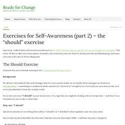 "Self-Awareness Exercises - Gestalt ""I Should"" Exercise"