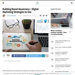 Building Brand Awareness – Digital Marketing Strategies to Use