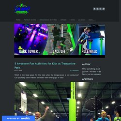 5 Awesome Fun Activities for Kids at Trampoline Park