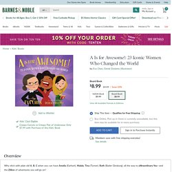 A Is for Awesome!: 23 Iconic Women Who Changed the World by Eva Chen, Derek Desierto, Board Book