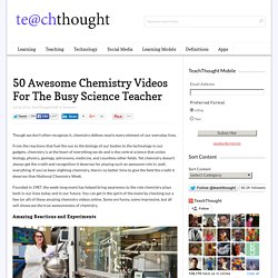 50 Awesome Chemistry Videos For The Busy Science Teacher