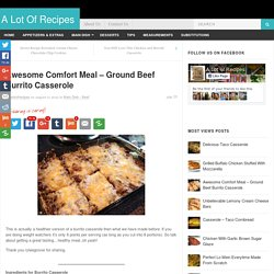 Awesome Comfort Meal - Ground Beef Burrito Casserole - Page 2 of 2 - A Lot Of Recipes