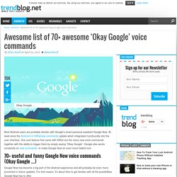 Awesome List Of Google Now Voice Commands - trendblog.net