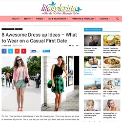 8 Awesome Dress up Ideas to Wear on a First Date