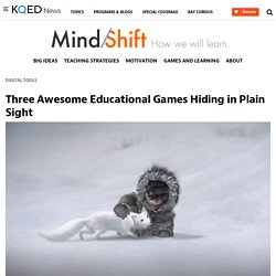 Three Awesome Educational Games Hiding in Plain Sight