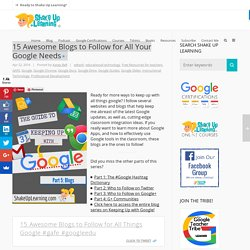 15 Awesome Blogs to Follow for All Your Google Needs