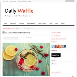 10 Awesome Infused Water Ideas - DAILY WAFFLE