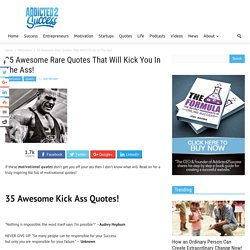 35 Awesome Rare Quotes That Will Kick You In The Ass!