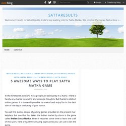 5 Awesome Ways to Play Satta Matka Game - sattaresults