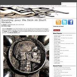 Scraping Away the Skin on Skull Nickels - Atomik - We Find The Awesome For You - StumbleUpon