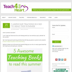 5 Awesome Teaching Books to Read this Summer - Teach 4 the Heart