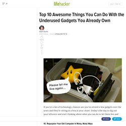 Top 10 Awesome Things You Can Do With the Underused Gadgets You Already Own