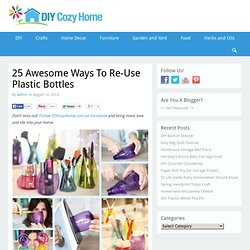 25 Awesome Ways To Re-Use Plastic Bottles