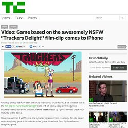"Video: Game based on the awesomely NSFW ""Truckers Delight"" film-"