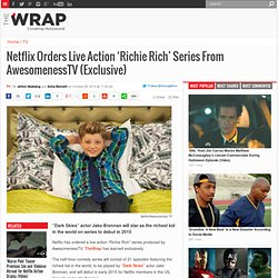 Netflix Orders Live Action 'Richie Rich' Series From AwesomenessTV (Exclusive)