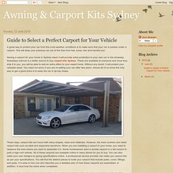 Awning & Carport Kits Sydney: Guide to Select a Perfect Carport for Your Vehicle
