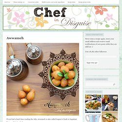 Awwameh « Chef in disguise