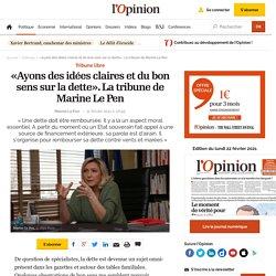 «Ayons des idées claires et du bon sens sur la dette». La tribune de Marine Le Pen