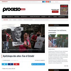 Ayotzinapa dos años: ¡Fue el Estado! - Proceso