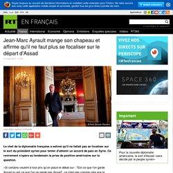 Jean-Marc Ayrault mange son chapeau et affirme qu'il ne faut plus se focaliser sur le départ d'Assad