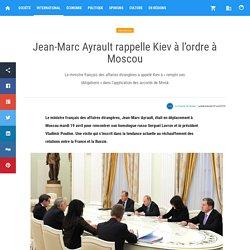 Jean-Marc Ayrault rappelle Kiev à l'ordre à Moscou — Actualités en Russie