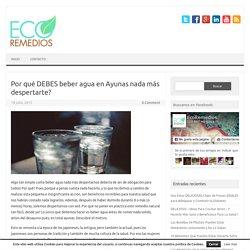 Por qué DEBES beber agua en Ayunas nada más despertarte?