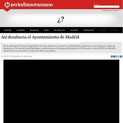Así desahucia el Ayuntamiento de Madrid