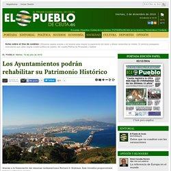 Los Ayuntamientos podrán rehabilitar su Patrimonio Histórico — El Pueblo de Ceuta