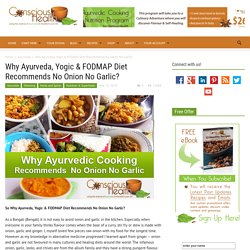 Why Ayurveda, Yogic & FODMAP Diet Recommends No Onion No Garlic? - Conscious Health