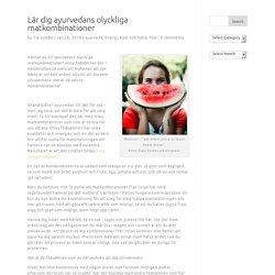 Lär dig ayurvedans olyckliga matkombinationer - Tia Jumbe - yogalärare, journalist & författare