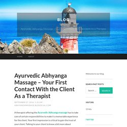 Ayurvedic Abhyanga Massage – Your First Contact With the Client As a Therapist