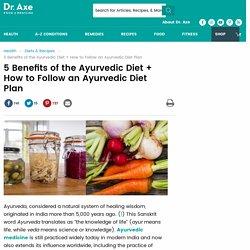 Ayurvedic Diet Benefits + How to Follow an Ayurvedic Diet Plan