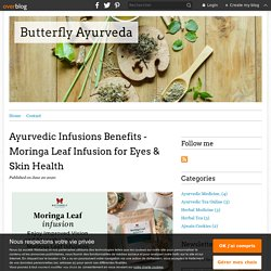 Ayurvedic Infusions Benefits - Moringa Leaf Infusion for Eyes & Skin Health - Butterfly Ayurveda