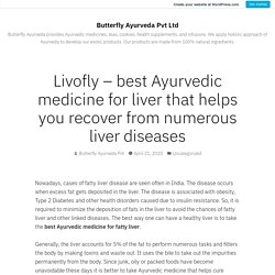Livofly – best Ayurvedic medicine for liver that helps you recover from numerous liver diseases – Butterfly Ayurveda Pvt Ltd
