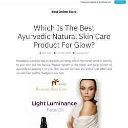Which Is The Best Ayurvedic Natural Skin Care Product For Glow? – Best Online Store