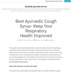 Best Ayurvedic Cough Syrup- Keep Your Respiratory Health Improved – Butterfly Ayurveda Pvt Ltd