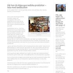 Här kan du köpa ayurvediska produkter - lista med webbutiker - Tia Jumbe - ayurvedisk rådgivare, yogalärare & författare