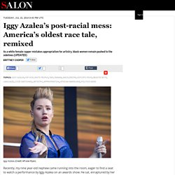 Iggy Azalea's post-racial mess: America's oldest race tale, remixed