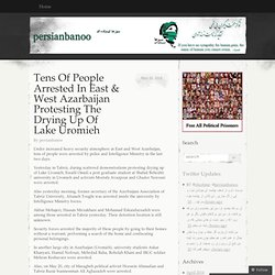 Tens Of People Arrested In East & West Azarbaijan Protesting The Drying Up Of Lake Uromieh « persianbanoo