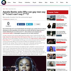 Azealia Banks asks Why can gay men say b***h but I can't say f****t?