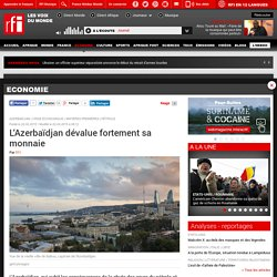 L'Azerbaïdjan dévalue fortement sa monnaie - Economie