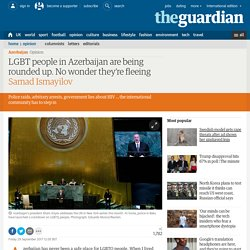 LGBT people in Azerbaijan are being rounded up. No wonder they're fleeing
