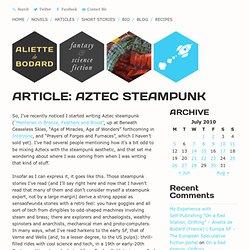 Aliette de Bodard » Blog Archive » Aztec steampunk